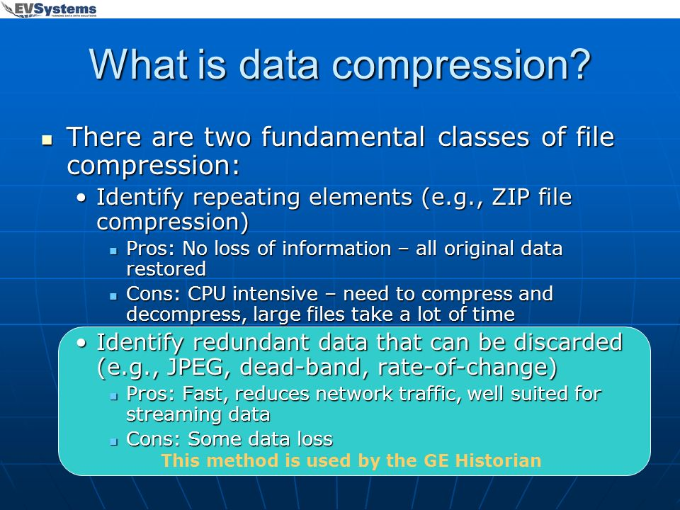 This method is used by the GE Historian What is data compression? There are two fundamental classes of file compression: There are two fundamental cla