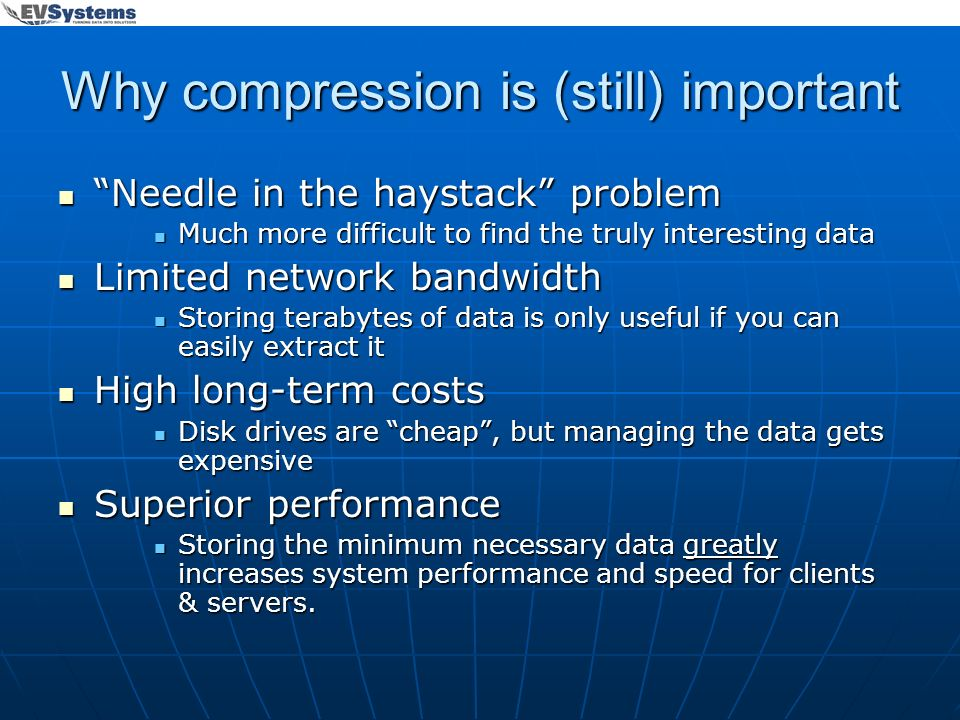 Why compression is (still) important Needle in the haystack problem Needle in the haystack problem Much more difficult to find the truly interesting d