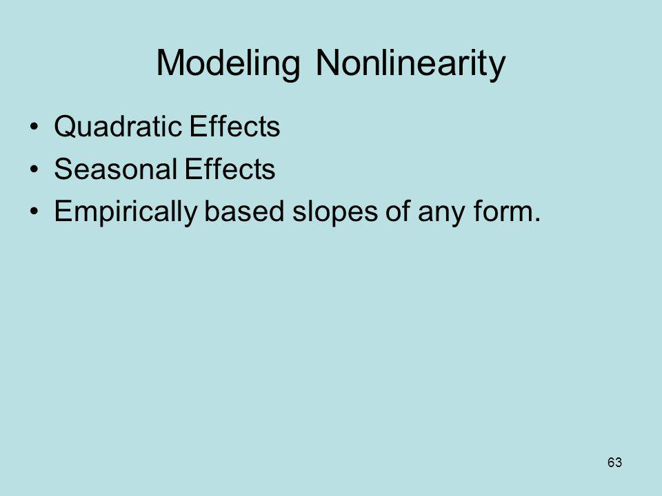 63 Modeling Nonlinearity Quadratic Effects Seasonal Effects Empirically based slopes of any form.