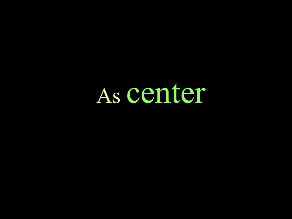 As center