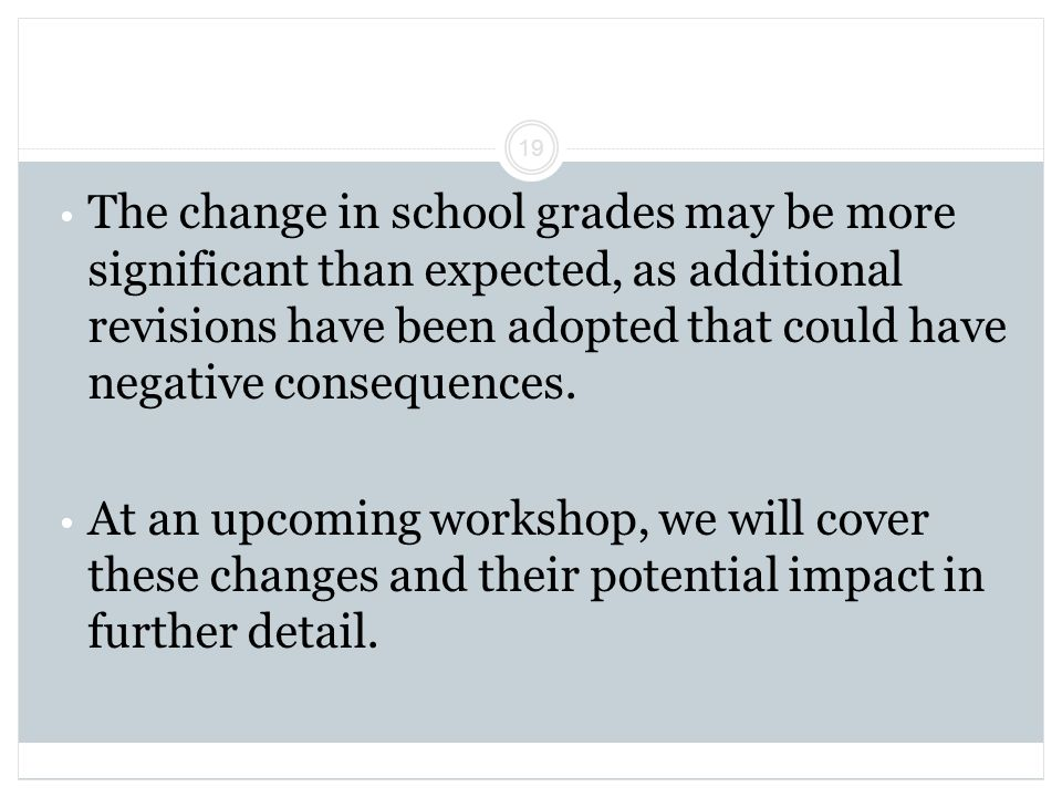 The change in school grades may be more significant than expected, as additional revisions have been adopted that could have negative consequences. At
