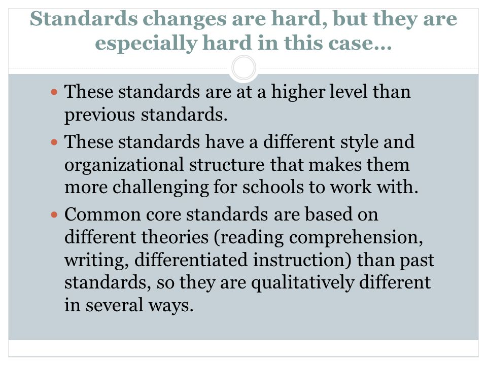 Standards changes are hard, but they are especially hard in this case… These standards are at a higher level than previous standards. These standards
