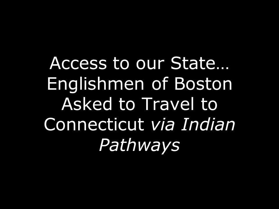Access to our State… Englishmen of Boston Asked to Travel to Connecticut via Indian Pathways