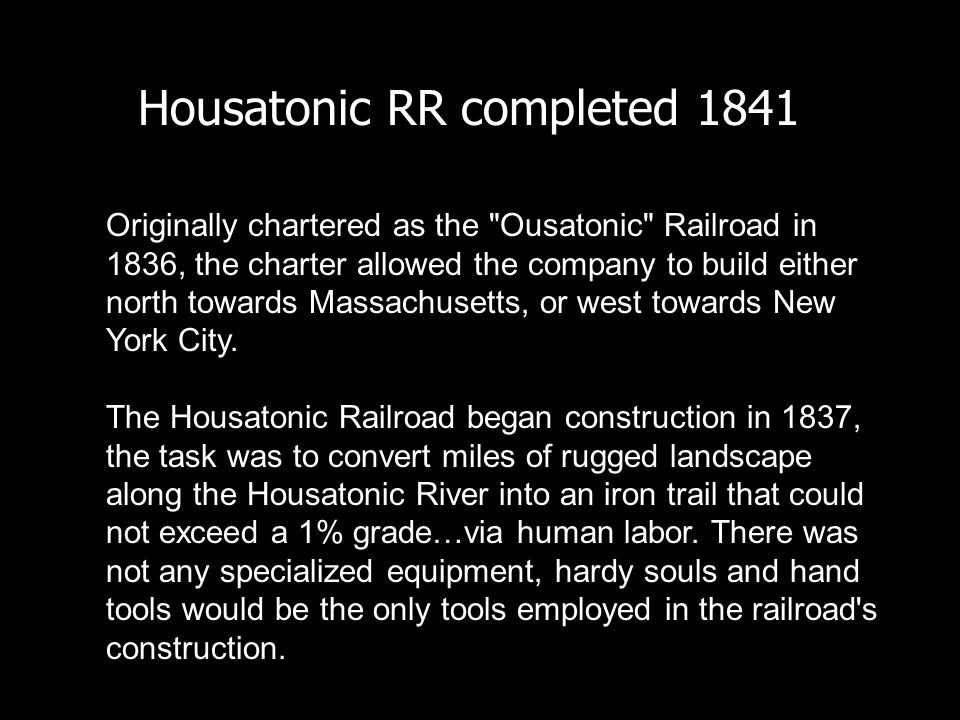 Housatonic RR completed 1841 Originally chartered as the