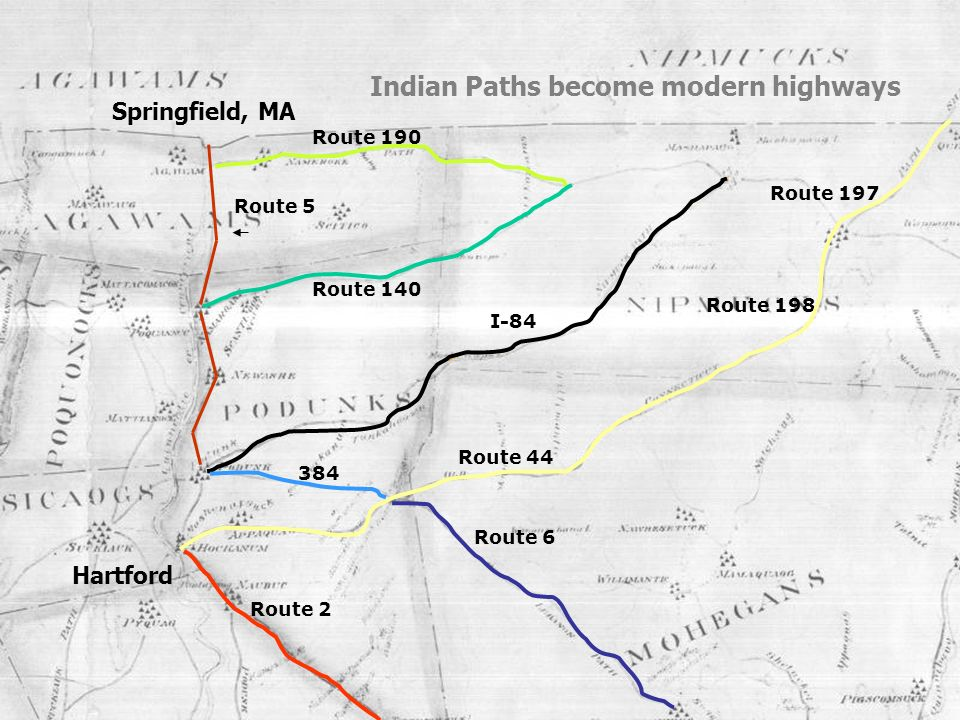 Route 44 I-84 Hartford Springfield, MA Route 5 Indian Paths become modern highways Route 190 Route 140 Route 198 Route 197 384 Route 6 Route 2