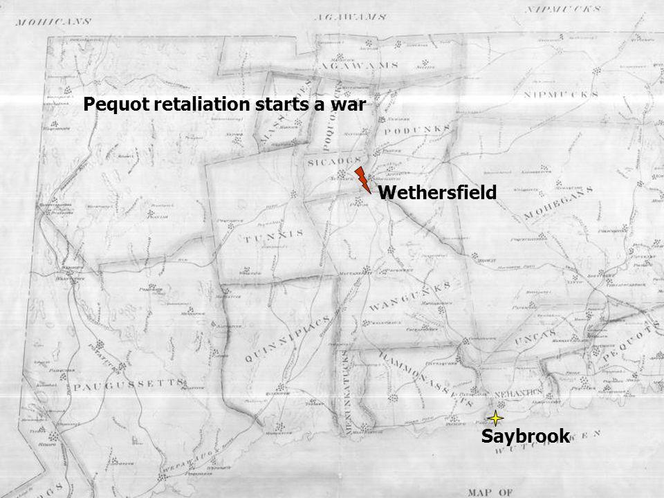 Saybrook Wethersfield Pequot retaliation starts a war