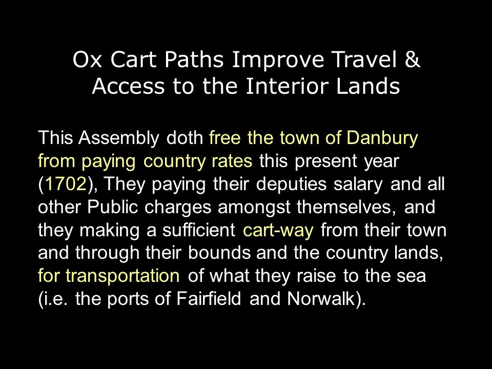 This Assembly doth free the town of Danbury from paying country rates this present year (1702), They paying their deputies salary and all other Public