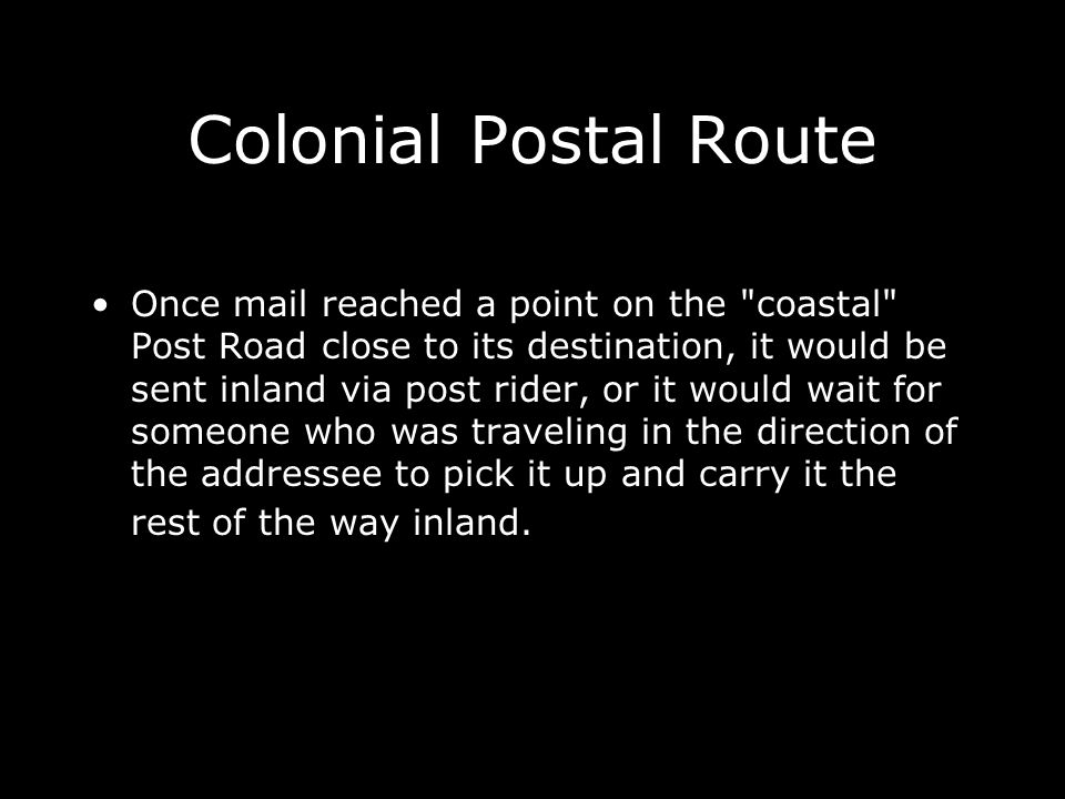 Colonial Postal Route Once mail reached a point on the