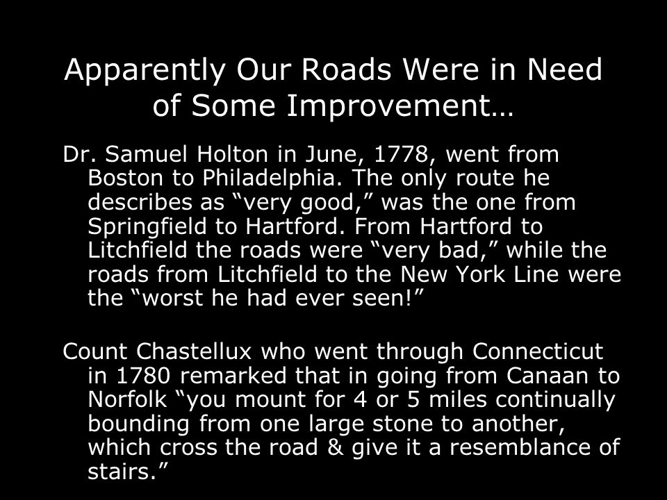 Apparently Our Roads Were in Need of Some Improvement… Dr. Samuel Holton in June, 1778, went from Boston to Philadelphia. The only route he describes