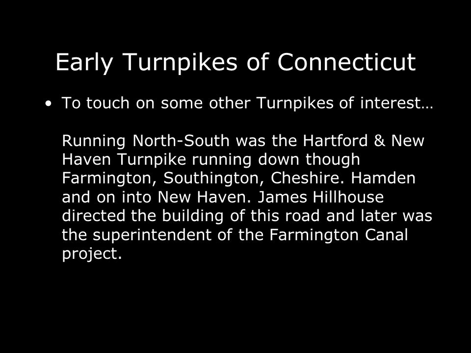 Early Turnpikes of Connecticut To touch on some other Turnpikes of interest… Running North-South was the Hartford & New Haven Turnpike running down th