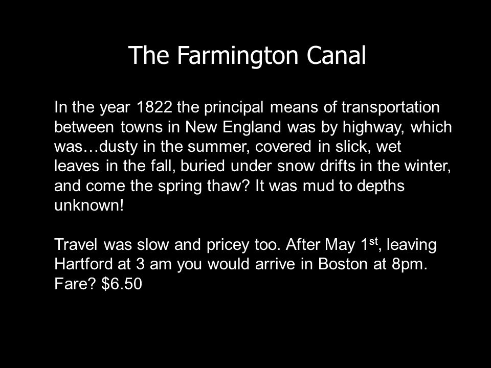 The Farmington Canal In the year 1822 the principal means of transportation between towns in New England was by highway, which was…dusty in the summer