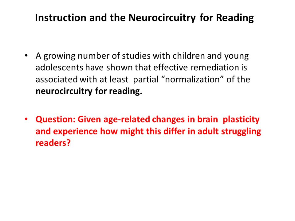 Instruction and the Neurocircuitry for Reading A growing number of studies with children and young adolescents have shown that effective remediation i