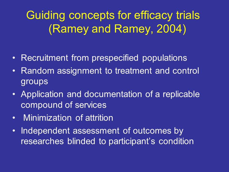 Guiding concepts for efficacy trials (Ramey and Ramey, 2004) Recruitment from prespecified populations Random assignment to treatment and control grou