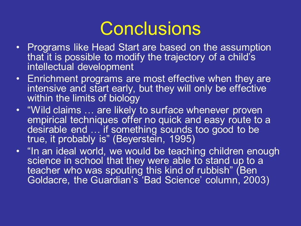 Conclusions Programs like Head Start are based on the assumption that it is possible to modify the trajectory of a childs intellectual development Enr