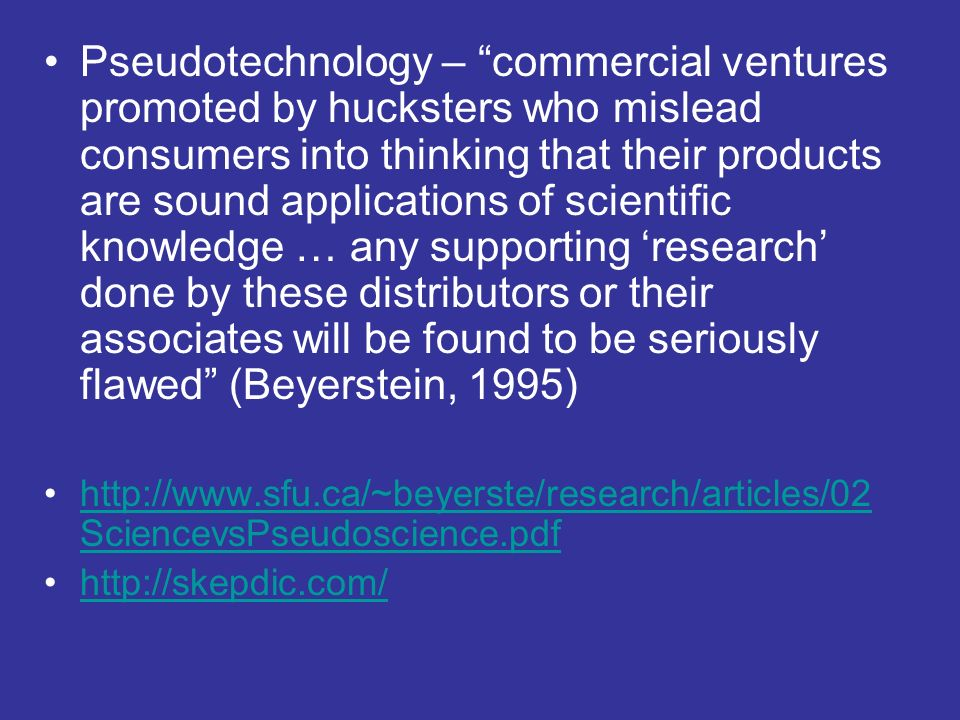 Pseudotechnology – commercial ventures promoted by hucksters who mislead consumers into thinking that their products are sound applications of scienti