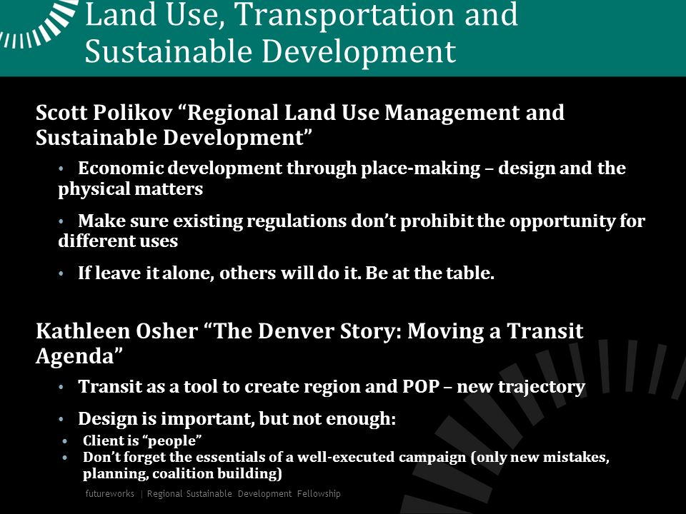 Land Use, Transportation and Sustainable Development Scott Polikov Regional Land Use Management and Sustainable Development Economic development throu