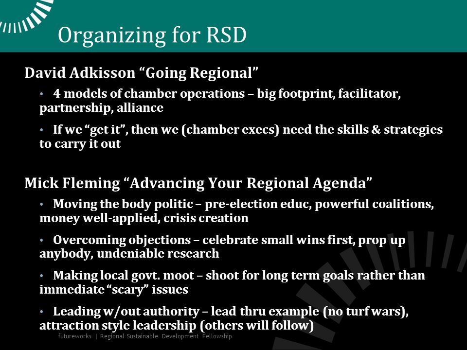 Organizing for RSD David Adkisson Going Regional 4 models of chamber operations – big footprint, facilitator, partnership, alliance If we get it, then