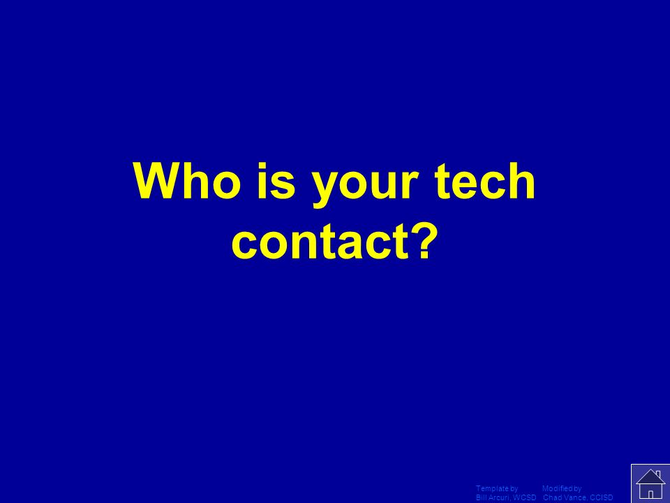 Template by Modified by Bill Arcuri, WCSD Chad Vance, CCISD If you have a problem with your computer, identify the person you should inform.