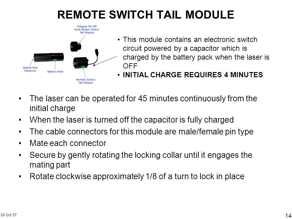 29 Oct 07 14 REMOTE SWITCH TAIL MODULE The laser can be operated for 45 minutes continuously from the initial charge When the laser is turned off the