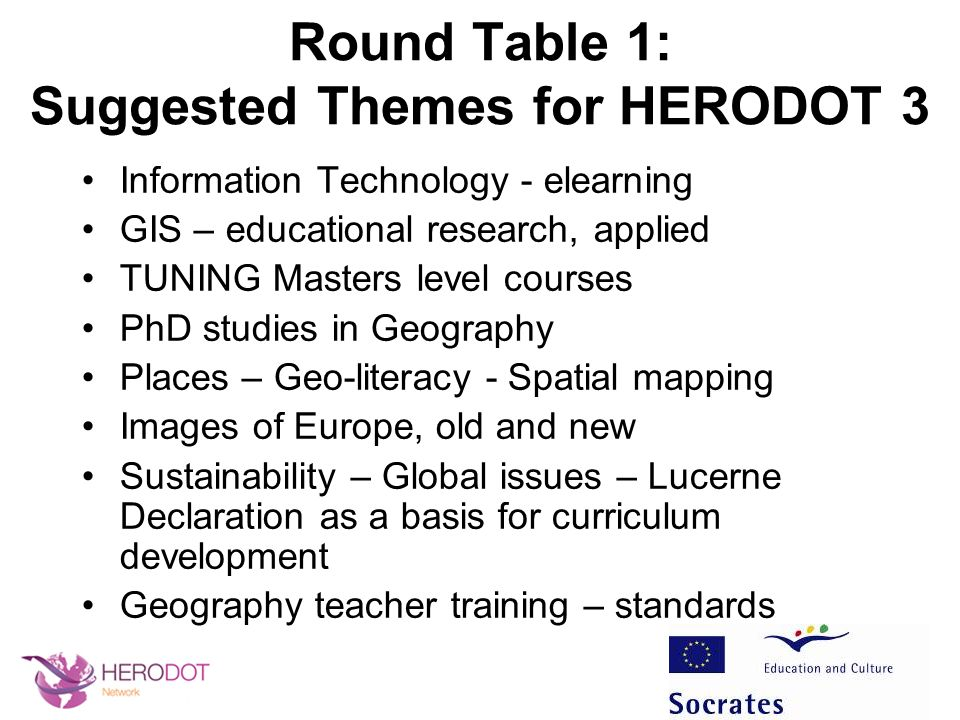 Round Table 1: Suggested Themes for HERODOT 3 Information Technology - elearning GIS – educational research, applied TUNING Masters level courses PhD