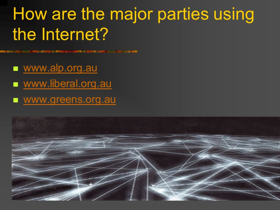 How are the major parties using the Internet www.alp.org.au www.liberal.org.au www.greens.org.au