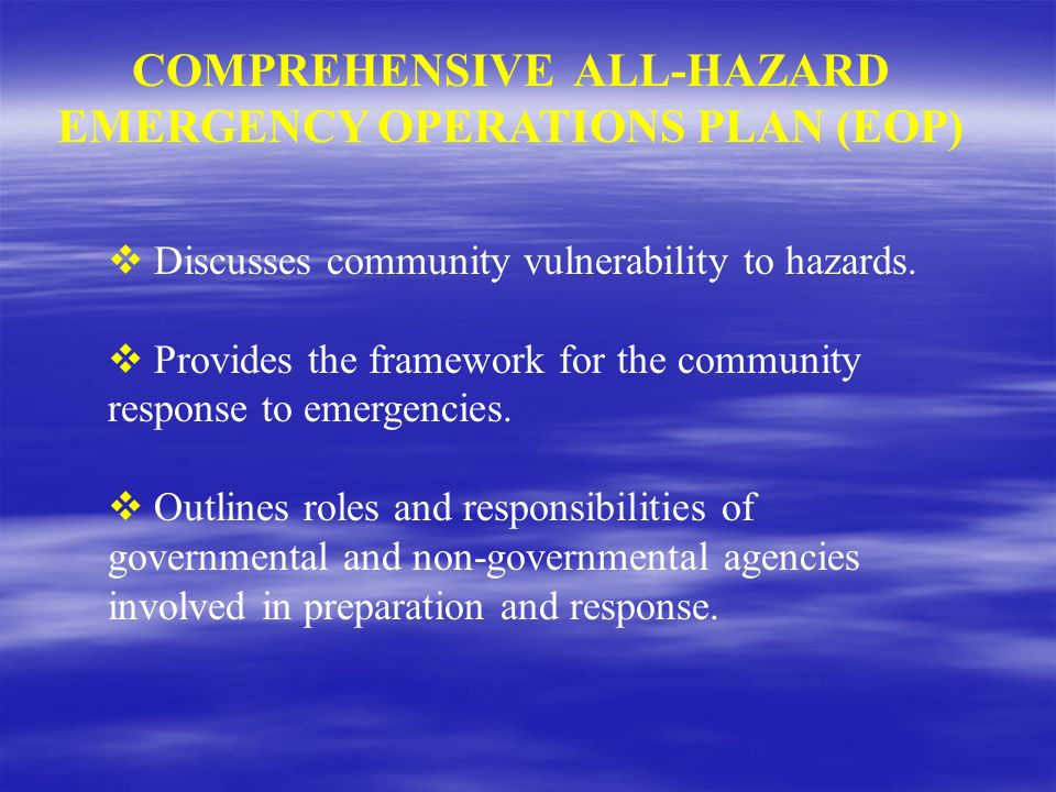 COMPREHENSIVE ALL-HAZARD EMERGENCY OPERATIONS PLAN (EOP) Discusses community vulnerability to hazards. Provides the framework for the community respon