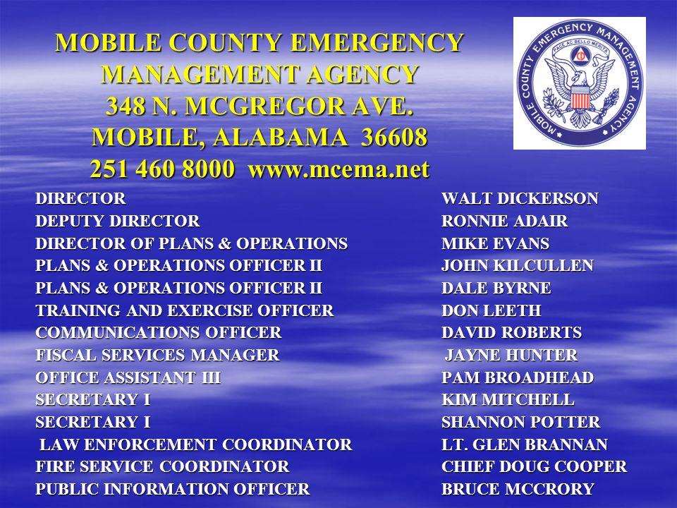 MOBILE COUNTY EMERGENCY MANAGEMENT AGENCY 348 N. MCGREGOR AVE. MOBILE, ALABAMA 36608 251 460 8000 www.mcema.net DIRECTOR WALT DICKERSON DEPUTY DIRECTO