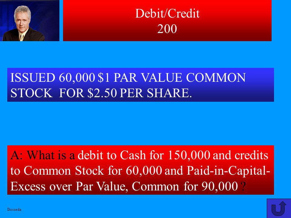 Debit/Credit 100 SOLD EQUIPMENT THAT COST $60,000 AND HAS ACCUMULATED DEPRECIATION OF $48,000 FOR $25,000. A: What is a debit to Cash for 25,000, Accu