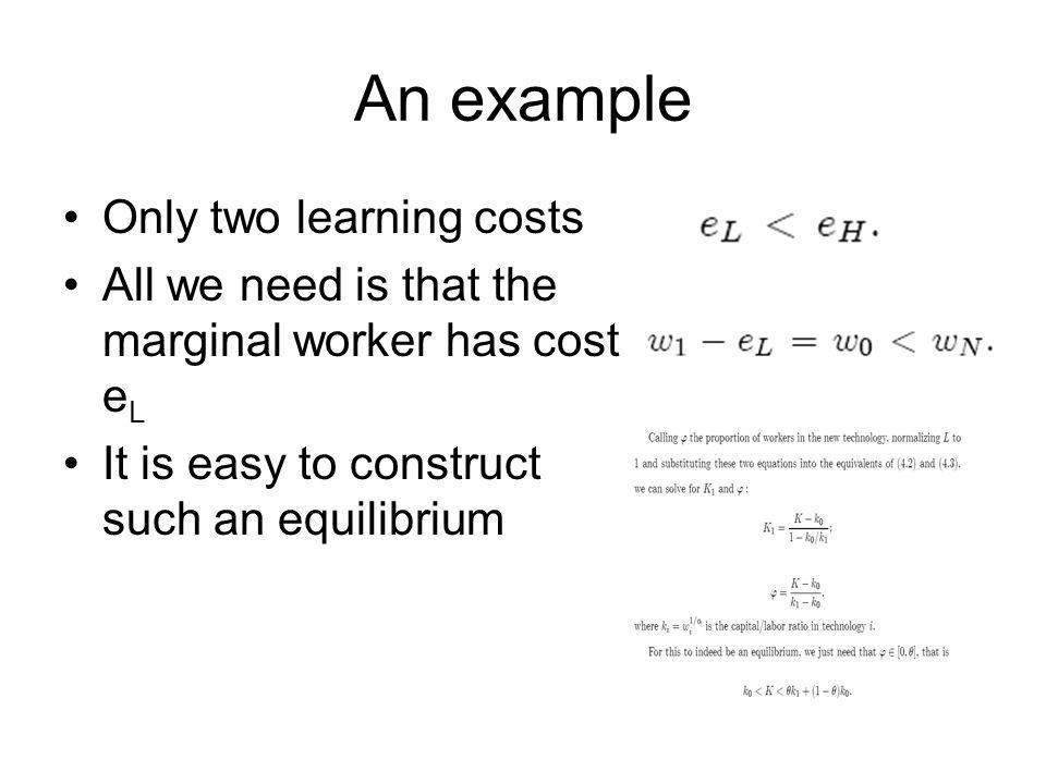 An example Only two learning costs All we need is that the marginal worker has cost e L It is easy to construct such an equilibrium