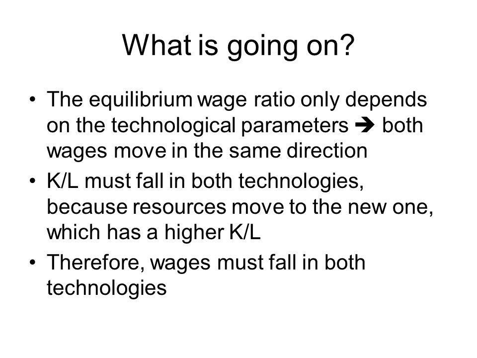 What is going on? The equilibrium wage ratio only depends on the technological parameters both wages move in the same direction K/L must fall in both