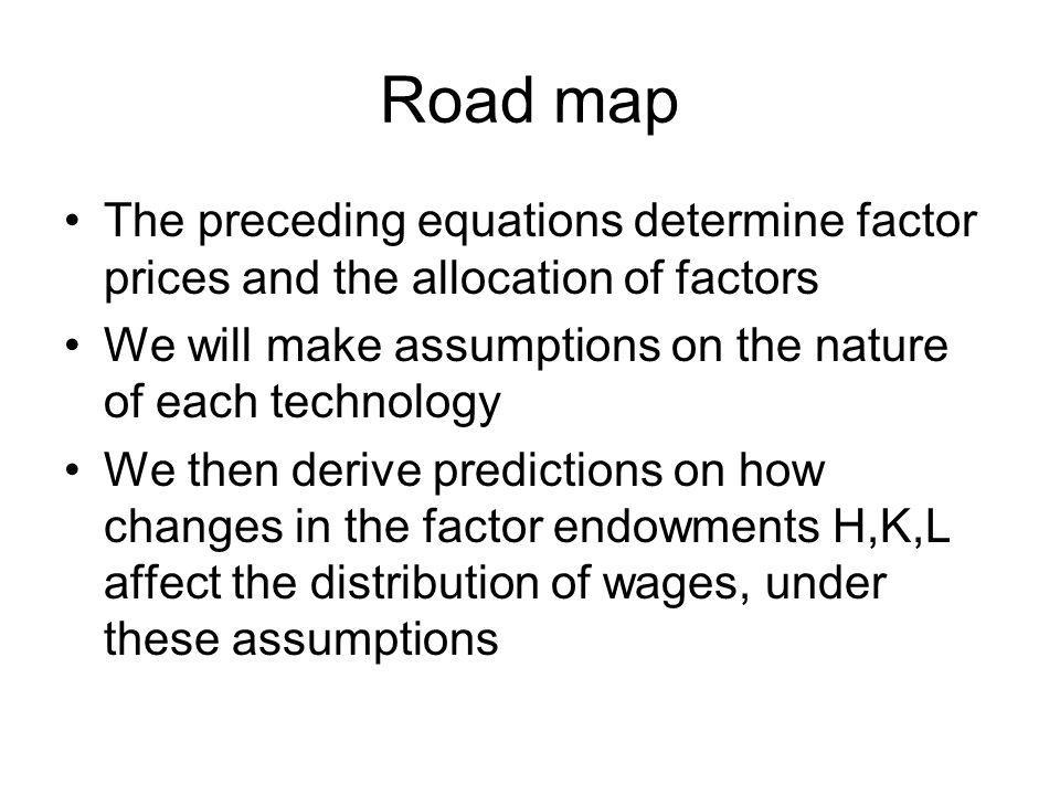 Road map The preceding equations determine factor prices and the allocation of factors We will make assumptions on the nature of each technology We th