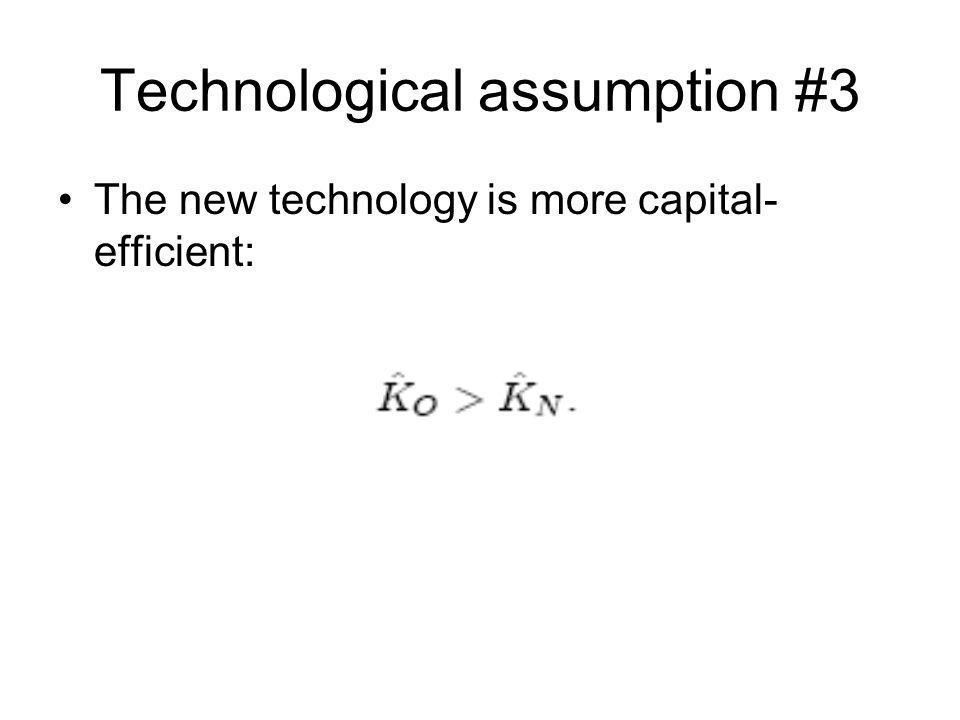 Technological assumption #3 The new technology is more capital- efficient: