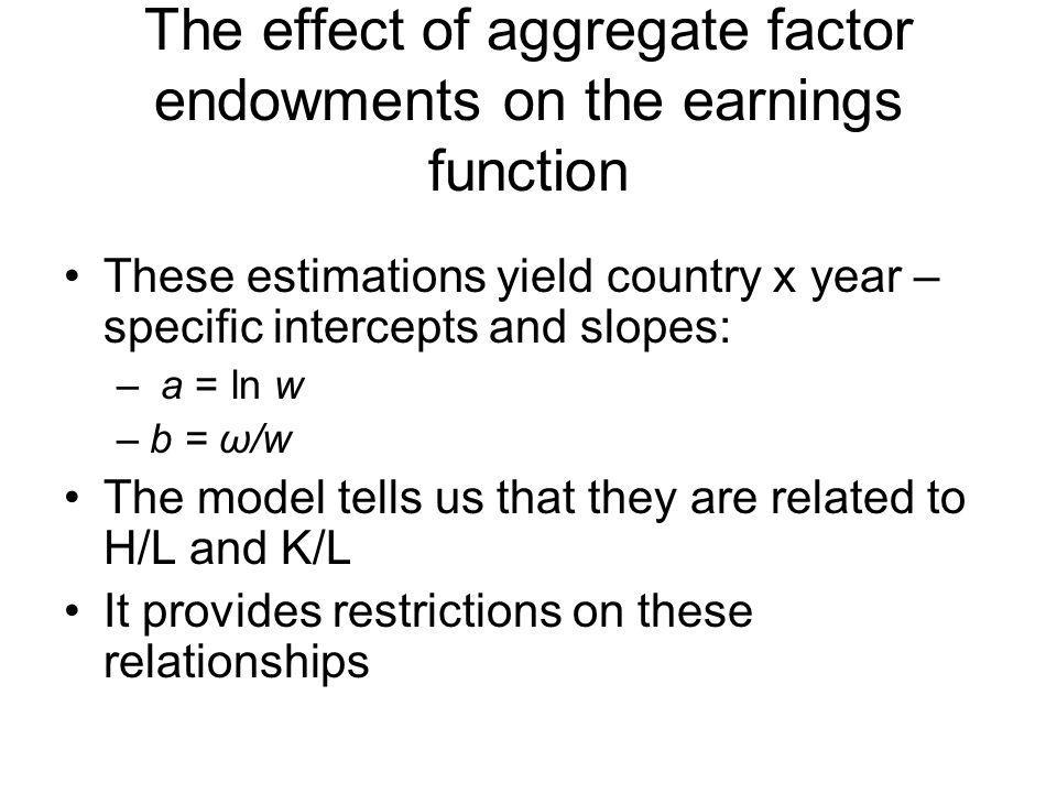 The effect of aggregate factor endowments on the earnings function These estimations yield country x year – specific intercepts and slopes: – a = ln w