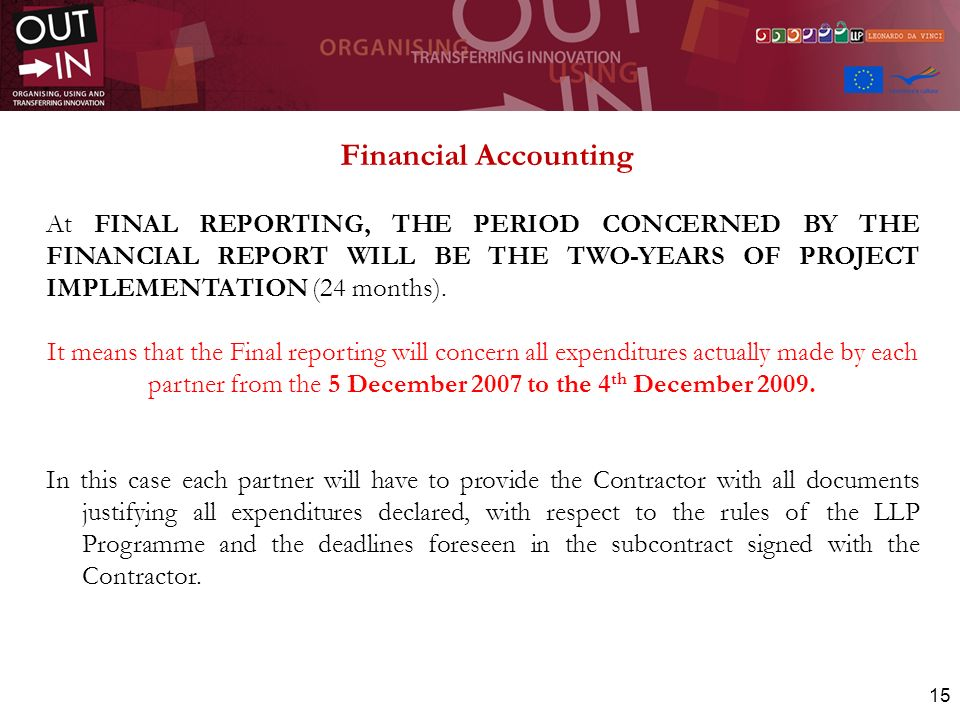 15 At FINAL REPORTING, THE PERIOD CONCERNED BY THE FINANCIAL REPORT WILL BE THE TWO-YEARS OF PROJECT IMPLEMENTATION (24 months). It means that the Fin