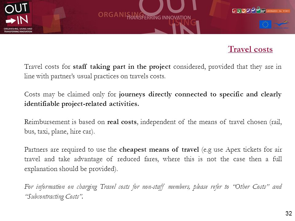 32 Travel costs Travel costs for staff taking part in the project considered, provided that they are in line with partners usual practices on travels