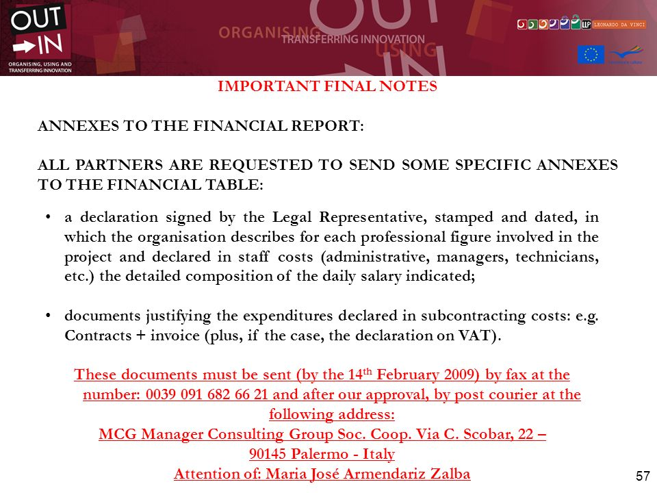 57 IMPORTANT FINAL NOTES ANNEXES TO THE FINANCIAL REPORT: ALL PARTNERS ARE REQUESTED TO SEND SOME SPECIFIC ANNEXES TO THE FINANCIAL TABLE: a declarati