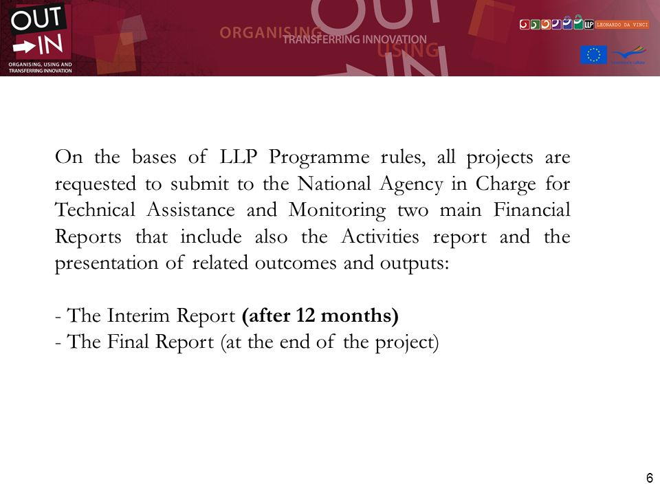 7 The Interim Report Project period concerned The Interim Report is the 1st Official Check Point on the project work in progress requested by the National Agency (NA) The Report concerns the first 12 months of project implementation.