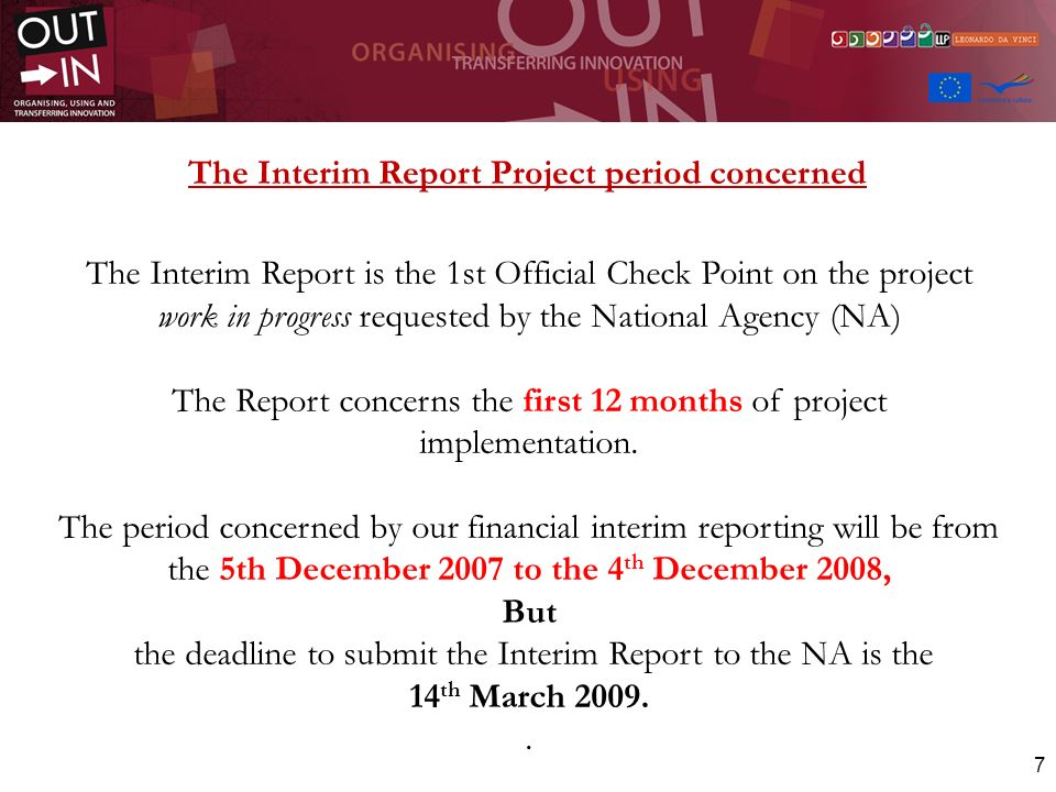 7 The Interim Report Project period concerned The Interim Report is the 1st Official Check Point on the project work in progress requested by the Nati