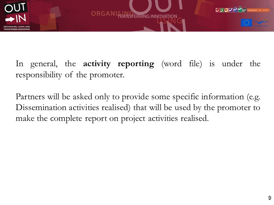 10 The Activity report implies: -The description of all activities realised -The description of all outcomes achieved and outputs realised.