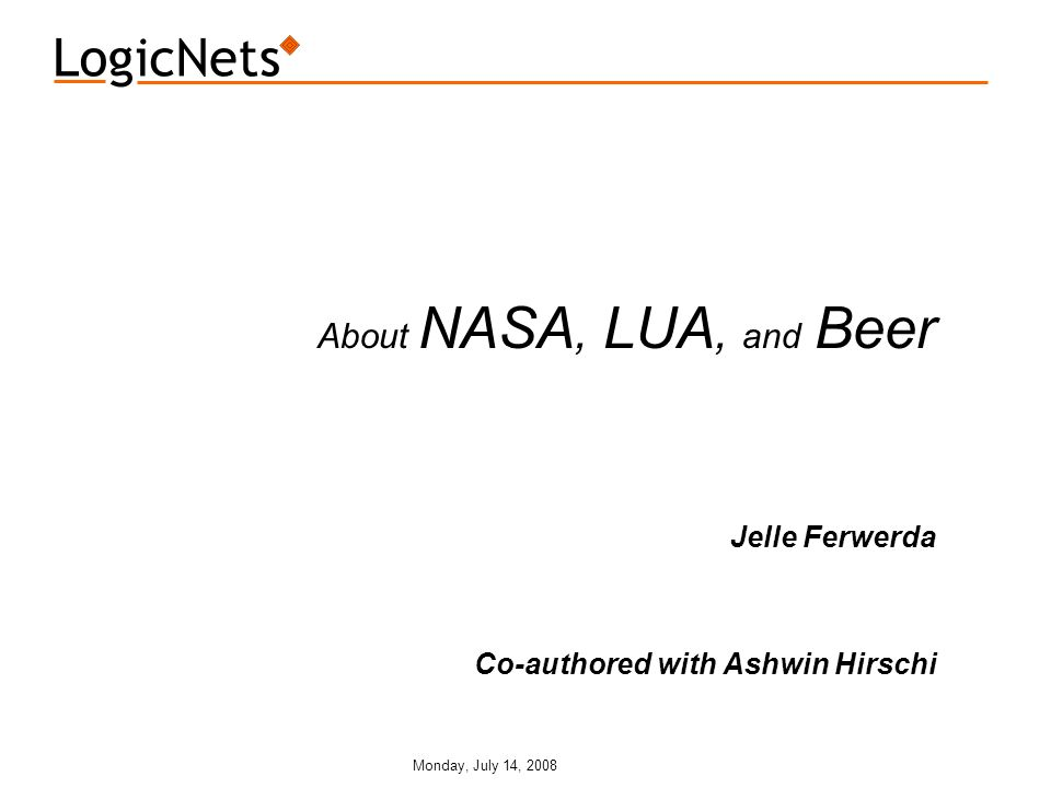 Monday, July 14, 2008 About NASA, LUA, and Beer Jelle Ferwerda Co-authored with Ashwin Hirschi