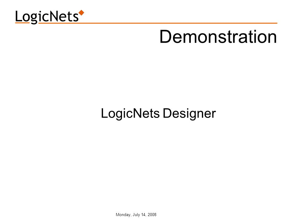 Monday, July 14, 2008 Demonstration LogicNets Designer