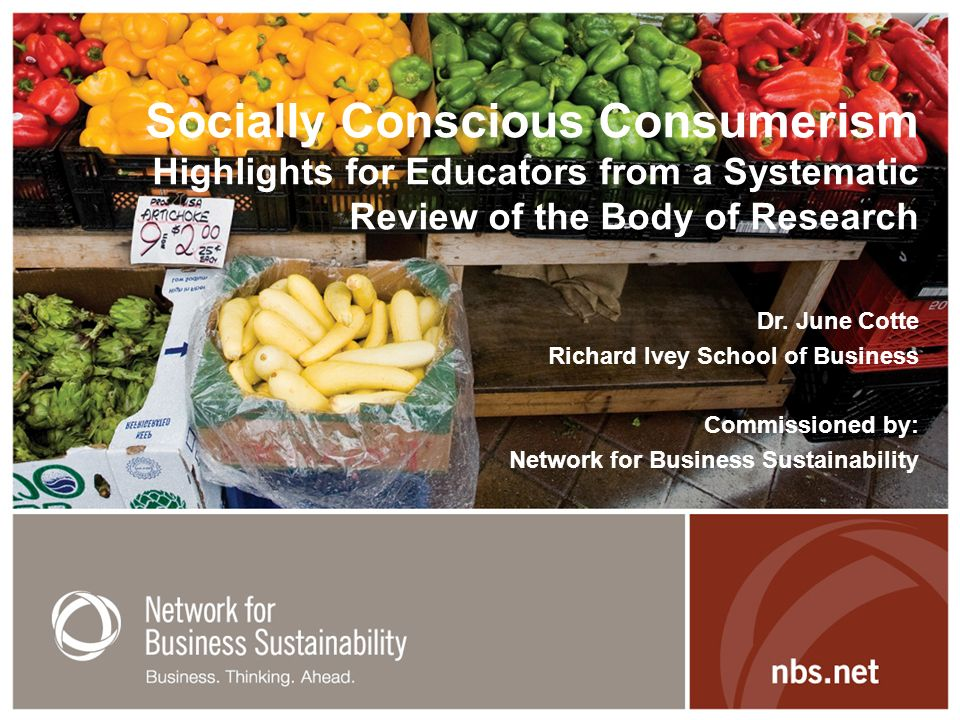 Socially Conscious Consumerism Highlights for Educators from a Systematic Review of the Body of Research Dr. June Cotte Richard Ivey School of Busines
