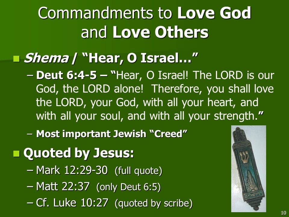 10 Commandments to Love God and Love Others Shema / Hear, O Israel… Shema / Hear, O Israel… –Deut 6:4-5 – –Deut 6:4-5 – Hear, O Israel! The LORD is ou
