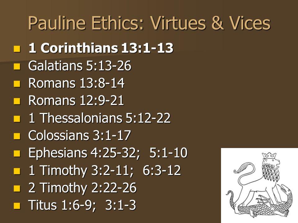 24 Pauline Ethics: Virtues & Vices 1 Corinthians 13:1-13 1 Corinthians 13:1-13 Galatians 5:13-26 Galatians 5:13-26 Romans 13:8-14 Romans 13:8-14 Roman