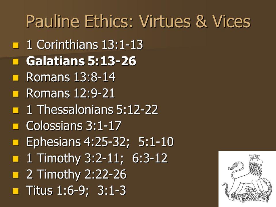 31 Pauline Ethics: Virtues & Vices 1 Corinthians 13:1-13 1 Corinthians 13:1-13 Galatians 5:13-26 Galatians 5:13-26 Romans 13:8-14 Romans 13:8-14 Roman
