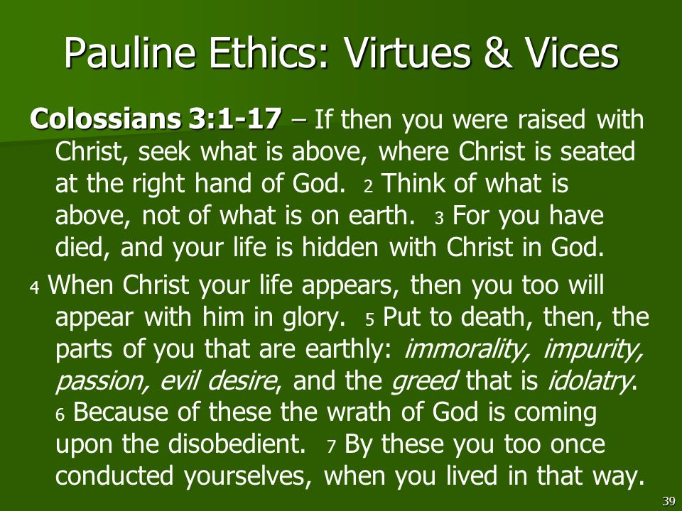 39 Pauline Ethics: Virtues & Vices Colossians 3:1-17 – Colossians 3:1-17 – If then you were raised with Christ, seek what is above, where Christ is se