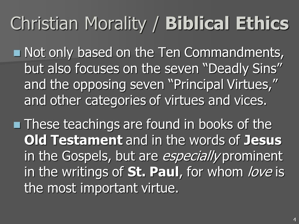 4 Christian Morality / Biblical Ethics Not only based on the Ten Commandments, but also focuses on the seven Deadly Sins and the opposing seven Princi