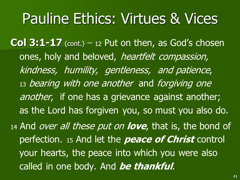 41 Pauline Ethics: Virtues & Vices Col 3:1-17 (cont.) – Col 3:1-17 (cont.) – 12 Put on then, as Gods chosen ones, holy and beloved, heartfelt compassi