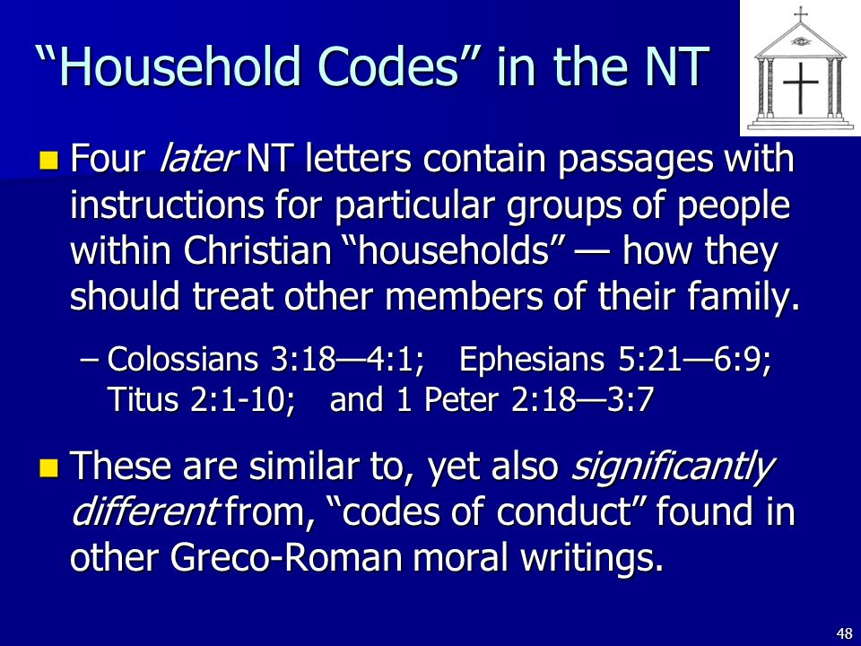 48 Household Codes in the NT Four later NT letters contain passages with instructions for particular groups of people within Christian households how