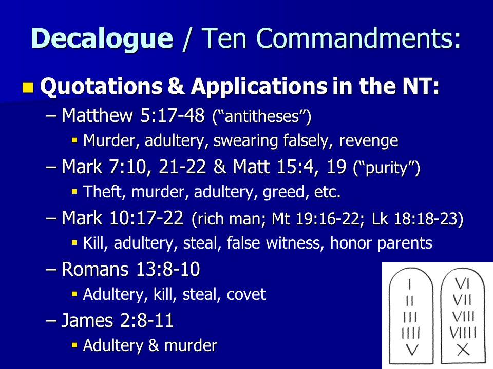 9 Decalogue / Ten Commandments: Quotations & Applications in the NT: Quotations & Applications in the NT: –Matthew 5:17-48 (antitheses) Murder, adulte